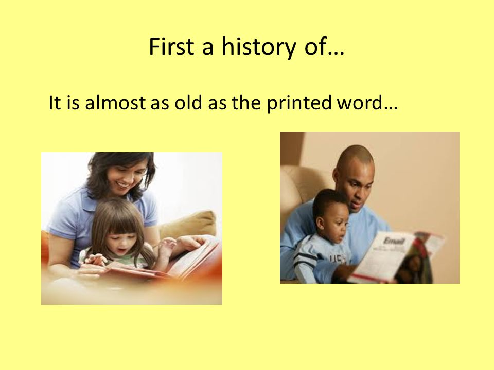 First a history of… It is almost as old as the printed word…