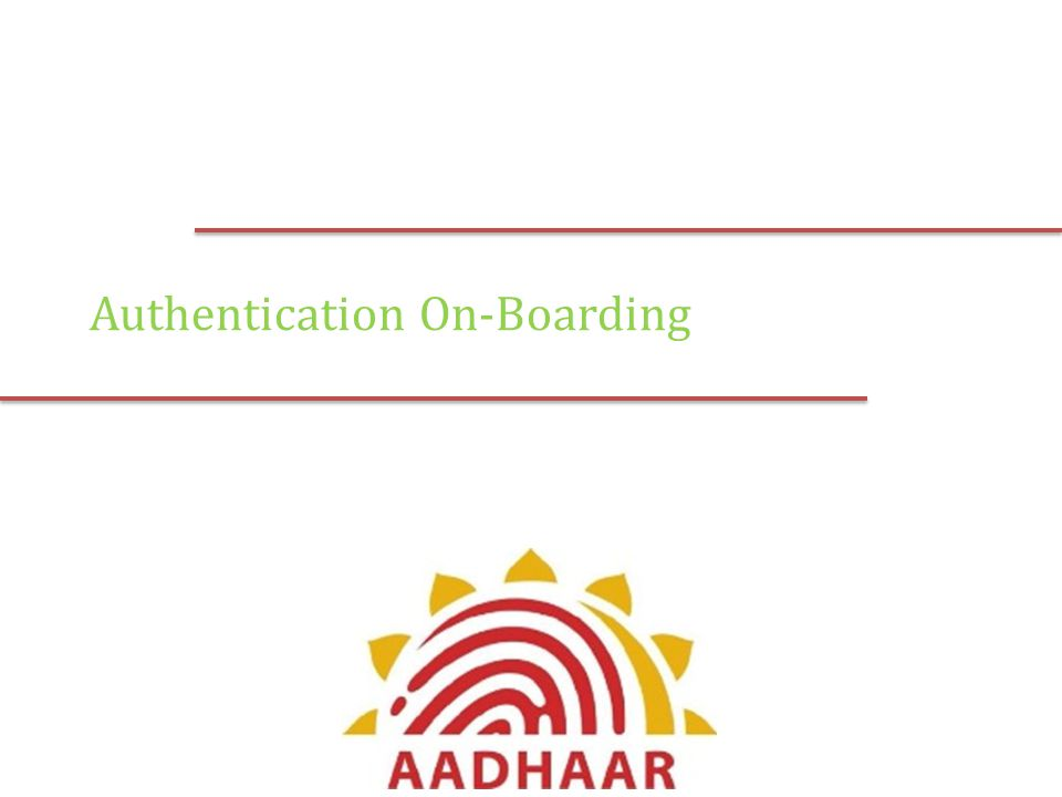 Aadhaar Authentication Enrolment Aadhaar Generation Update Secure Aadhaar Authentication Framework Aadhaar Authentication Implementation Model Aadhaar authentication - process wherein Aadhaar number, along with other attributes (demographic/biometrics/OTP) is submitted to UIDAI s Central Identities Data Repository (CIDR) for verification CIDR responds with a Yes/No .