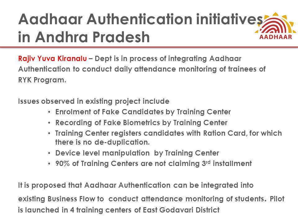 Aadhaar Authentication initiatives in Andhra Pradesh Rajiv Yuva Kiranalu – Dept is in process of integrating Aadhaar Authentication to conduct daily a