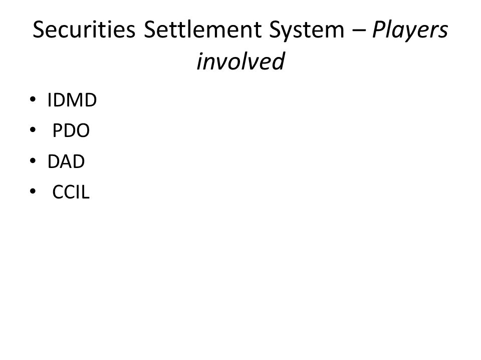Securities Settlement System – Players involved IDMD PDO DAD CCIL