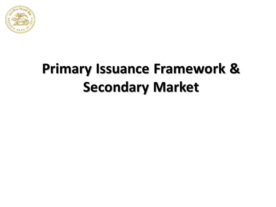 Primary Issuance Framework & Secondary Market
