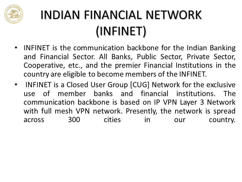 INDIAN FINANCIAL NETWORK (INFINET) INFINET is the communication backbone for the Indian Banking and Financial Sector.