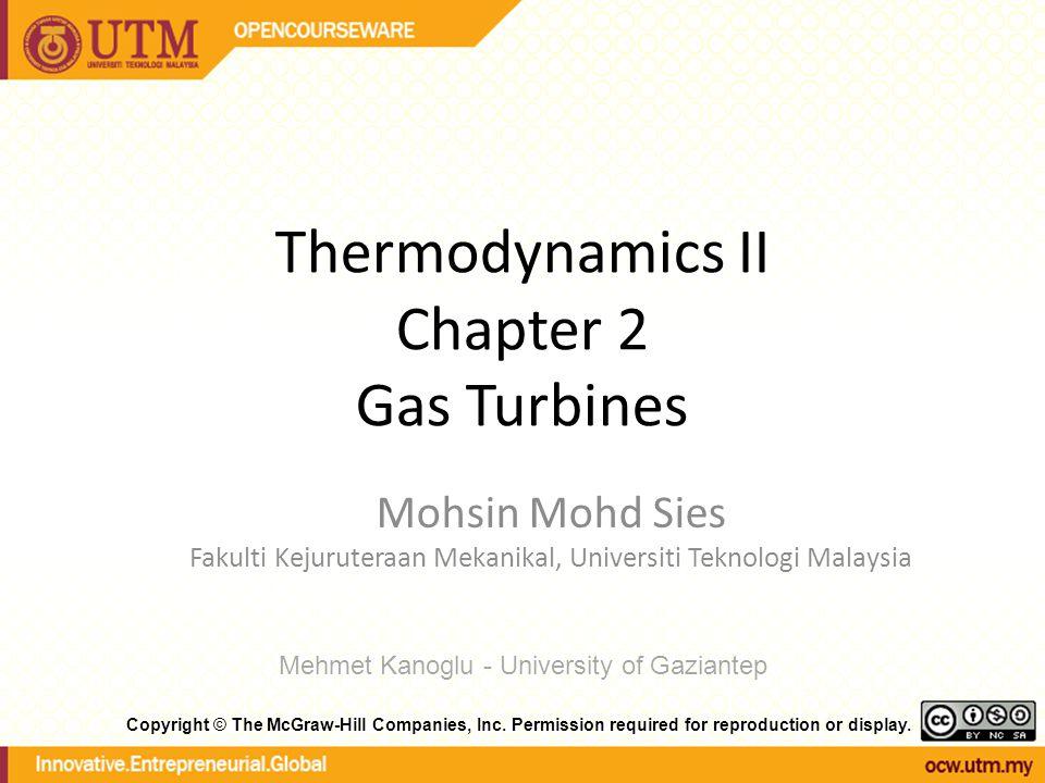 Thermodynamics II Chapter 2 Gas Turbines Mohsin Mohd Sies Fakulti Kejuruteraan Mekanikal, Universiti Teknologi Malaysia Mehmet Kanoglu - University of