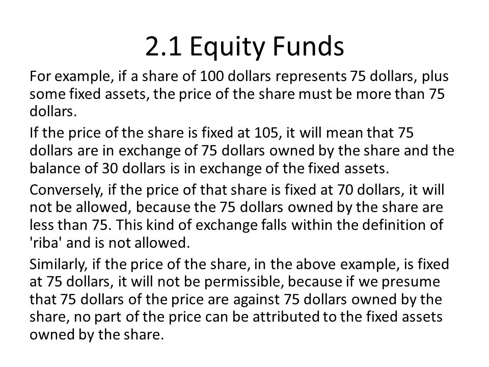 2.1 Equity Funds For example, if a share of 100 dollars represents 75 dollars, plus some fixed assets, the price of the share must be more than 75 dol