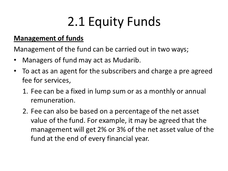 2.1 Equity Funds Management of funds Management of the fund can be carried out in two ways; Managers of fund may act as Mudarib. To act as an agent fo