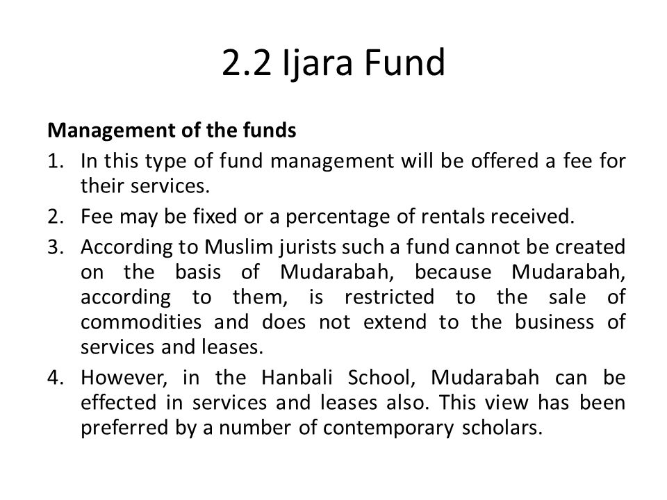 2.2 Ijara Fund Management of the funds 1.In this type of fund management will be offered a fee for their services. 2.Fee may be fixed or a percentage