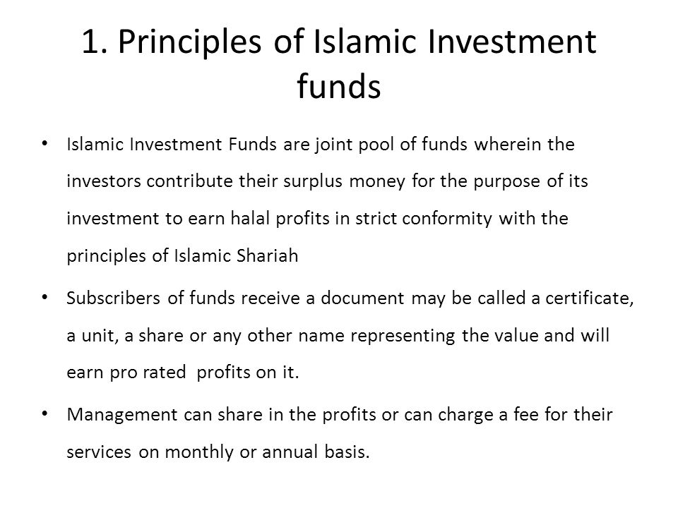 1. Principles of Islamic Investment funds Islamic Investment Funds are joint pool of funds wherein the investors contribute their surplus money for th