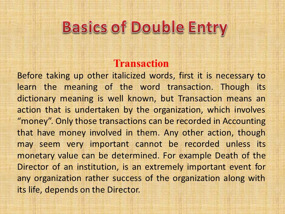 Transaction Before taking up other italicized words, first it is necessary to learn the meaning of the word transaction. Though its dictionary meaning