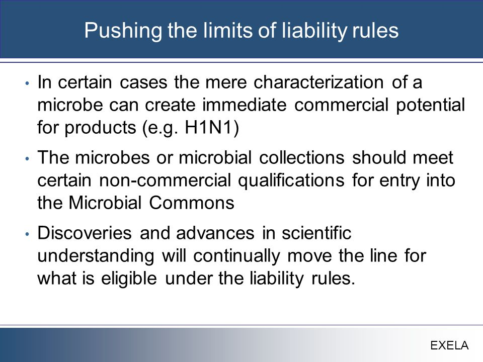 EXELA Pushing the limits of liability rules In certain cases the mere characterization of a microbe can create immediate commercial potential for prod