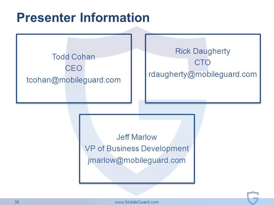 www.MobileGuard.com 35 Presenter Information Todd Cohan CEO tcohan@mobileguard.com Jeff Marlow VP of Business Development jmarlow@mobileguard.com Rick