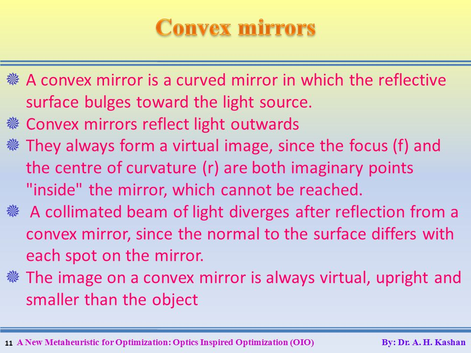 11  A convex mirror is a curved mirror in which the reflective surface bulges toward the light source.