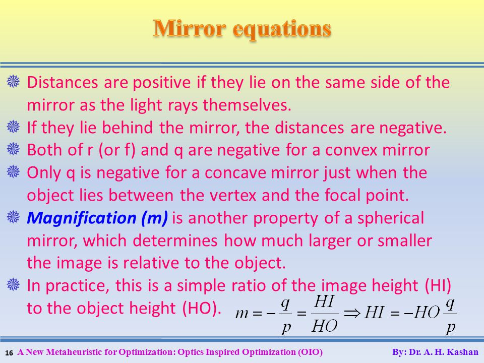 16  Distances are positive if they lie on the same side of the mirror as the light rays themselves.  If they lie behind the mirror, the distances ar