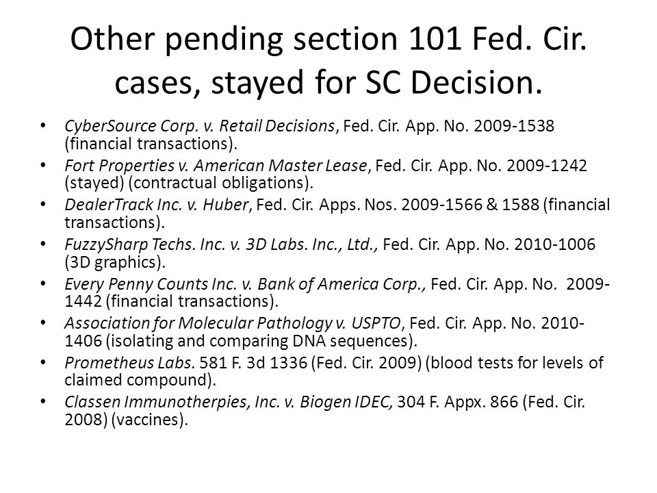 Other pending section 101 Fed. Cir. cases, stayed for SC Decision. CyberSource Corp. v. Retail Decisions, Fed. Cir. App. No. 2009-1538 (financial tran