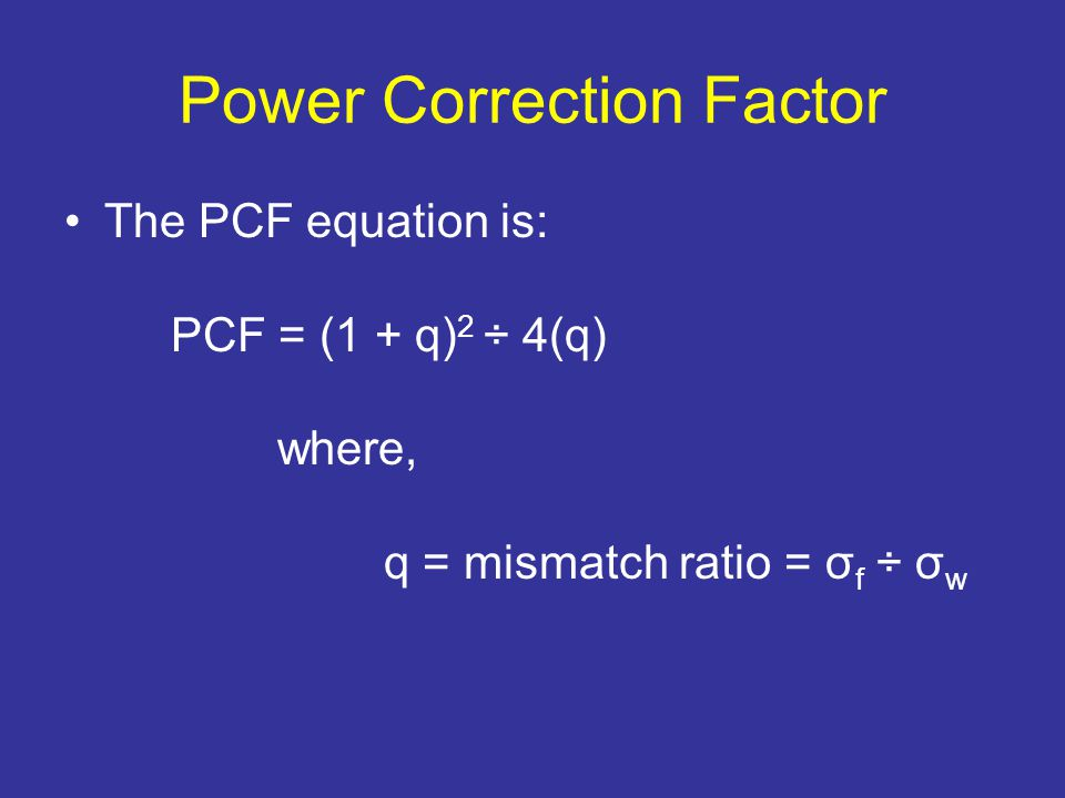 The PCF equation is: PCF = (1 + q) 2 ÷ 4(q) where, q = mismatch ratio = σ f ÷ σ w