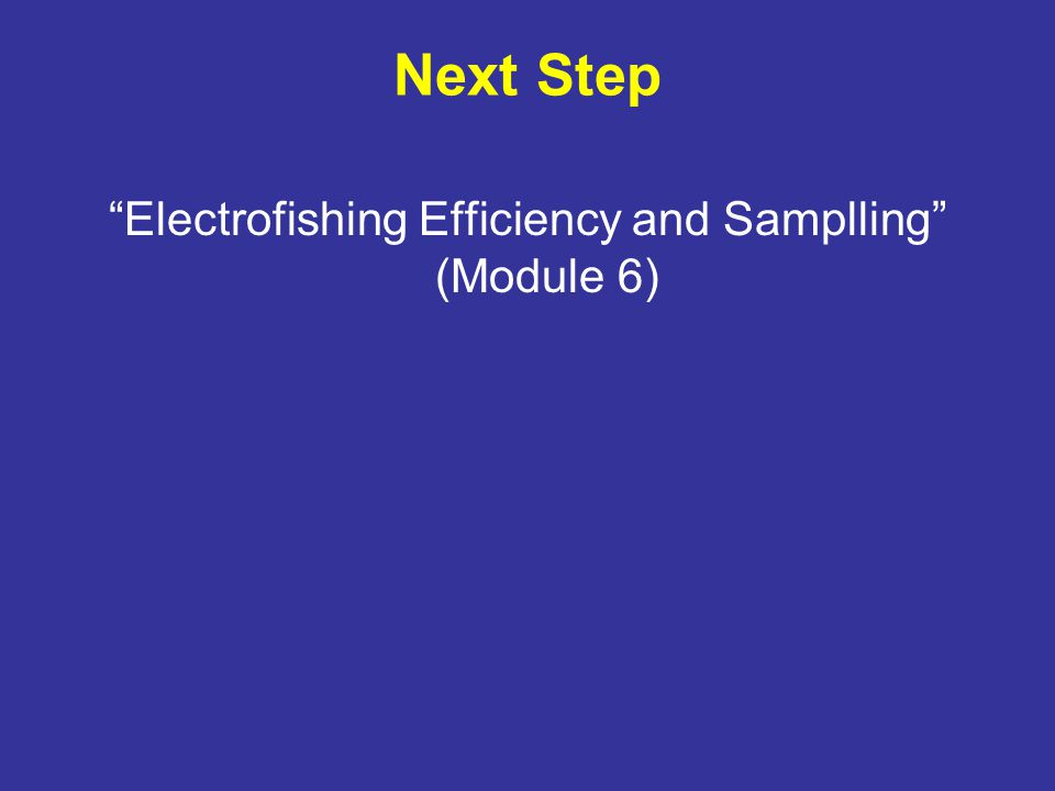 Next Step Electrofishing Efficiency and Samplling (Module 6)