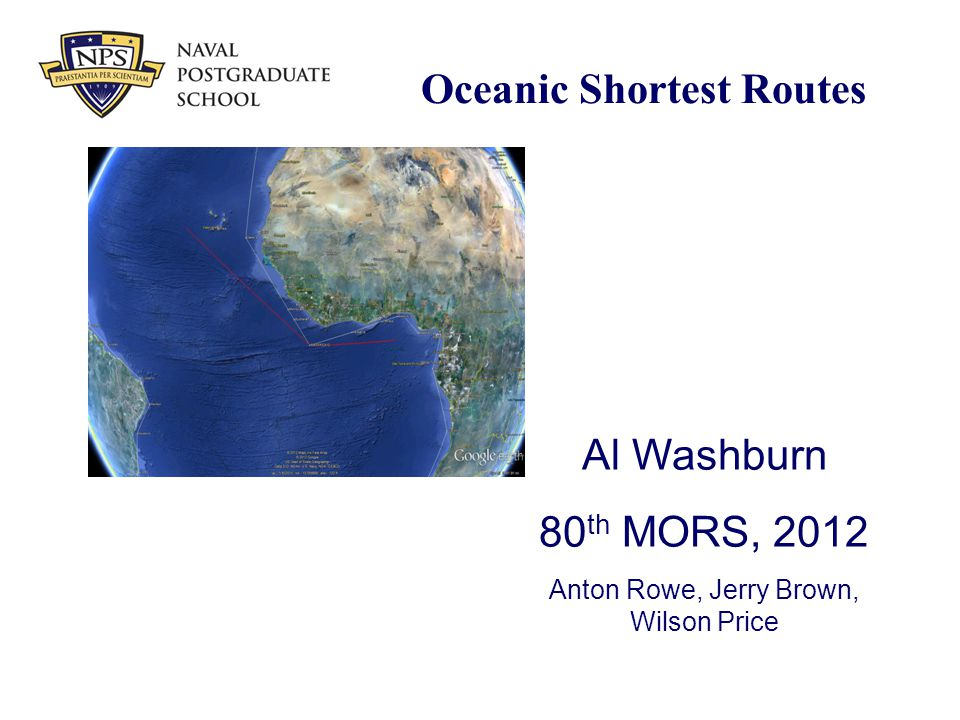 Oceanic Shortest Routes Al Washburn 80 th MORS, 2012 Anton Rowe, Jerry Brown, Wilson Price