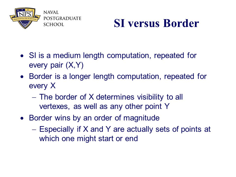 SI versus Border  SI is a medium length computation, repeated for every pair (X,Y)  Border is a longer length computation, repeated for every X  Th