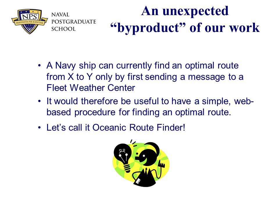 "An unexpected ""byproduct"" of our work A Navy ship can currently find an optimal route from X to Y only by first sending a message to a Fleet Weather C"