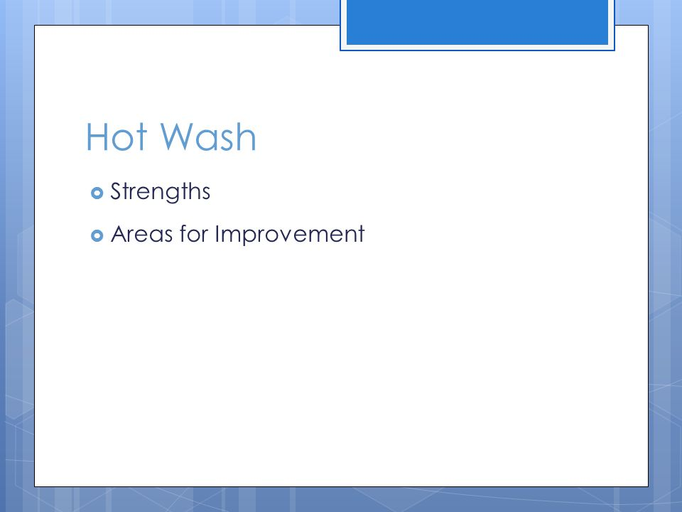 Hot Wash  Strengths  Areas for Improvement