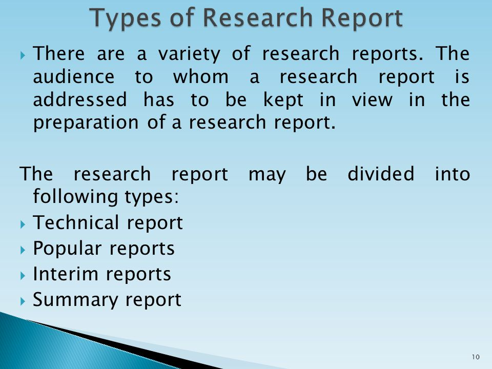  There are a variety of research reports. The audience to whom a research report is addressed has to be kept in view in the preparation of a research