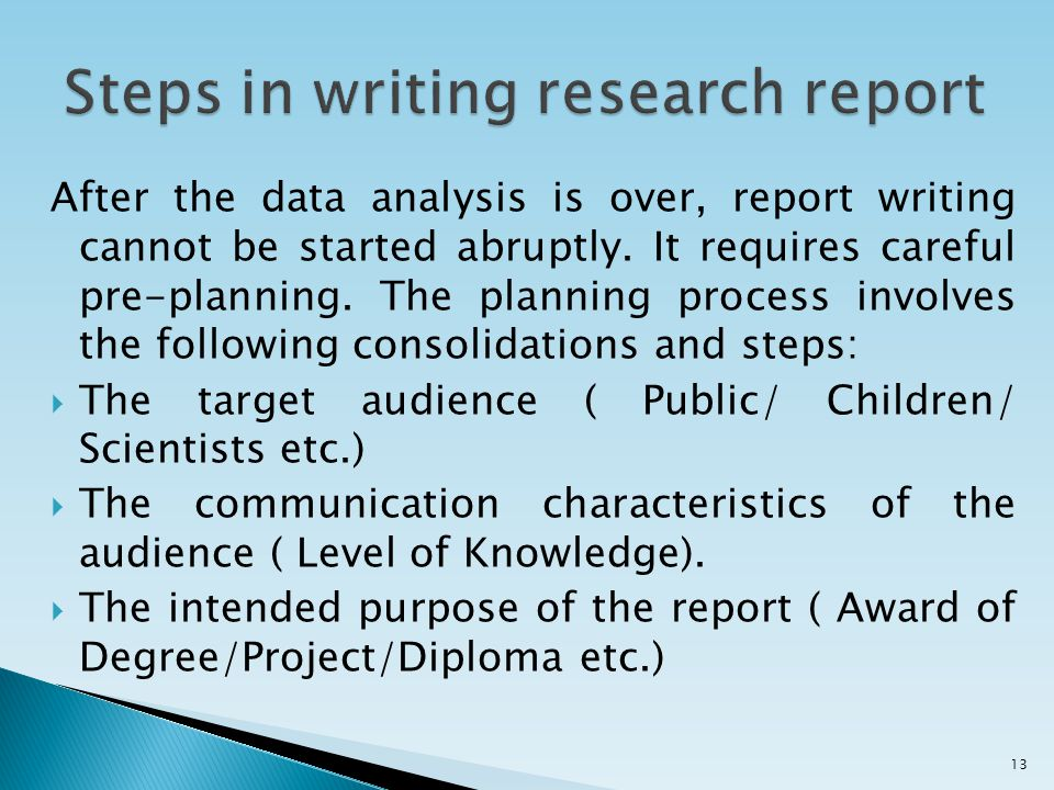 After the data analysis is over, report writing cannot be started abruptly. It requires careful pre-planning. The planning process involves the follow