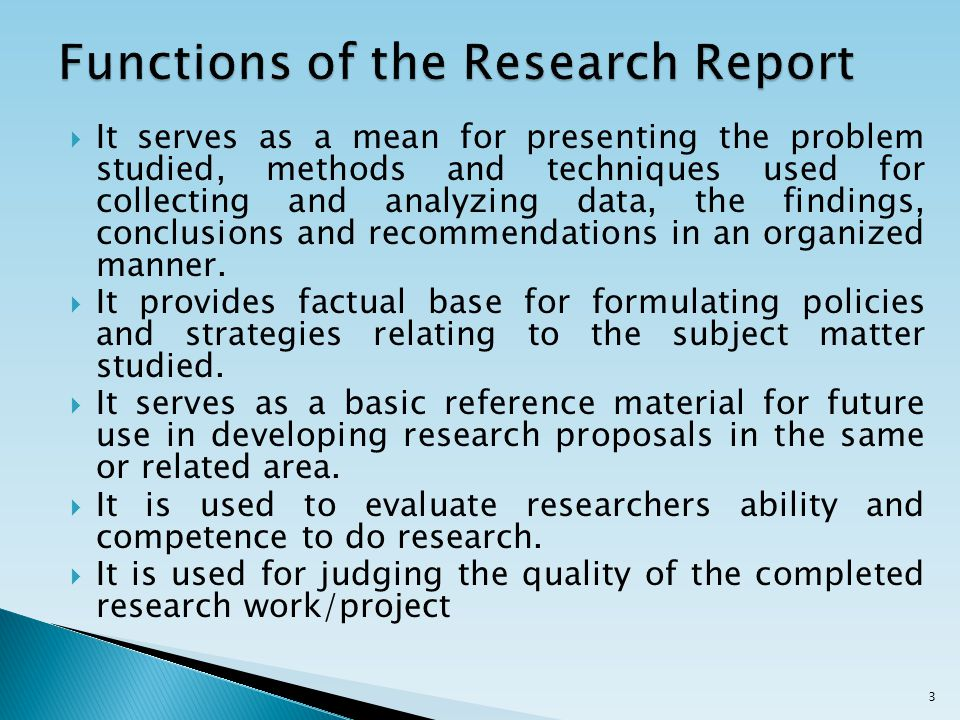  It serves as a mean for presenting the problem studied, methods and techniques used for collecting and analyzing data, the findings, conclusions and recommendations in an organized manner.