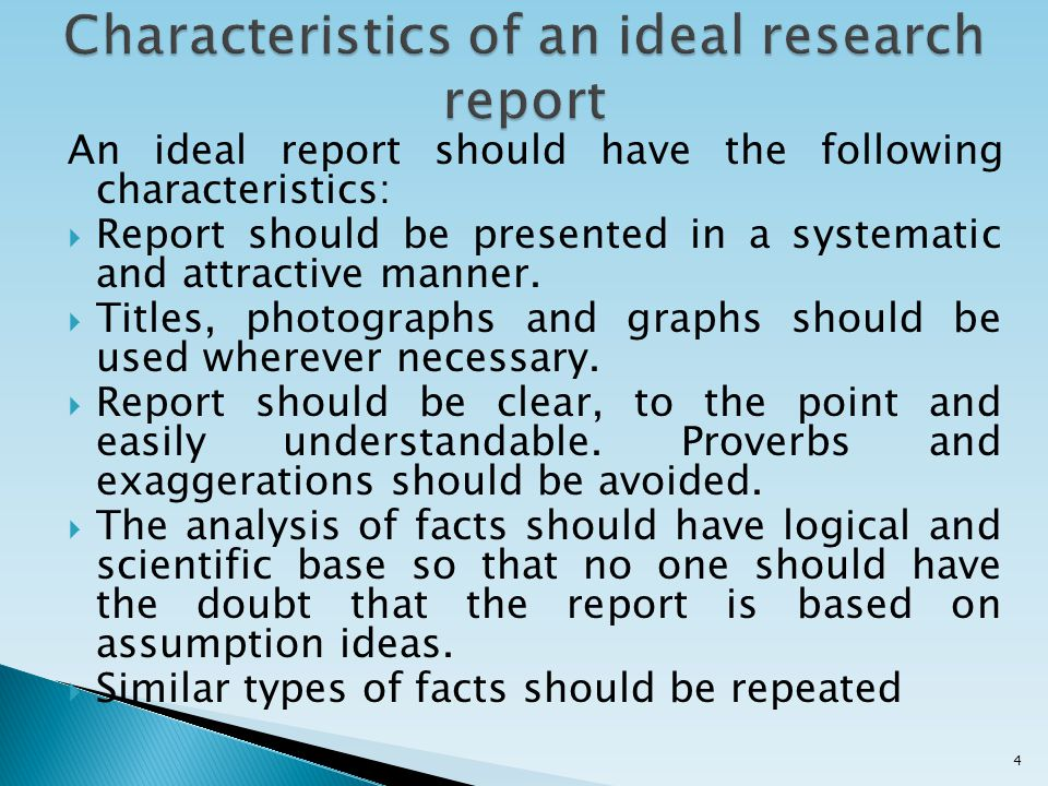 An ideal report should have the following characteristics:  Report should be presented in a systematic and attractive manner.