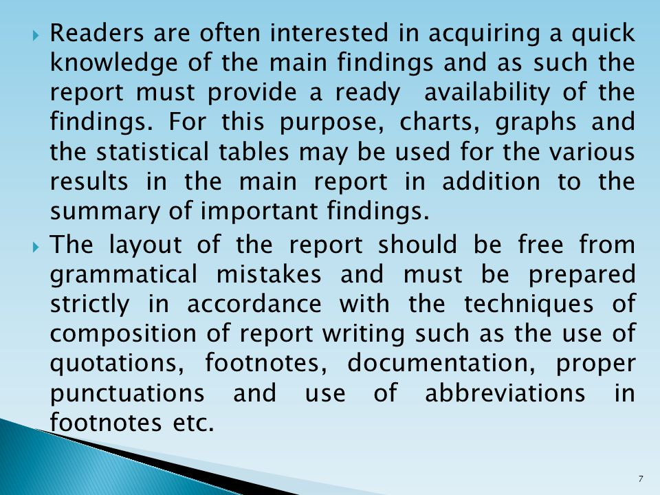  Readers are often interested in acquiring a quick knowledge of the main findings and as such the report must provide a ready availability of the findings.