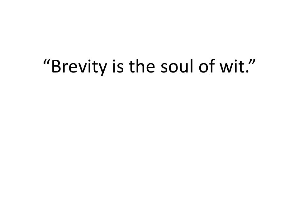 """Brevity is the soul of wit."""