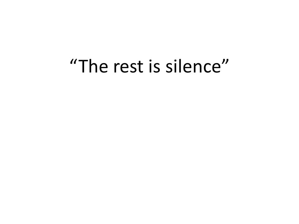 """The rest is silence"""
