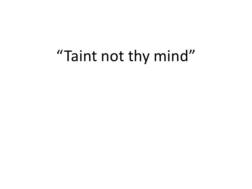 """Taint not thy mind"""