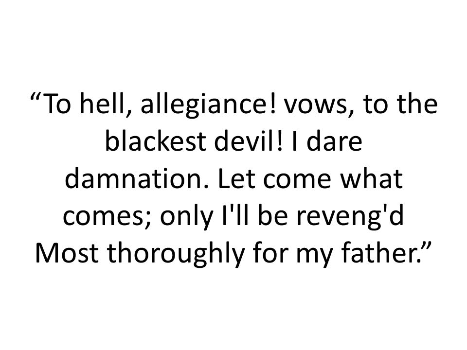 To hell, allegiance. vows, to the blackest devil.