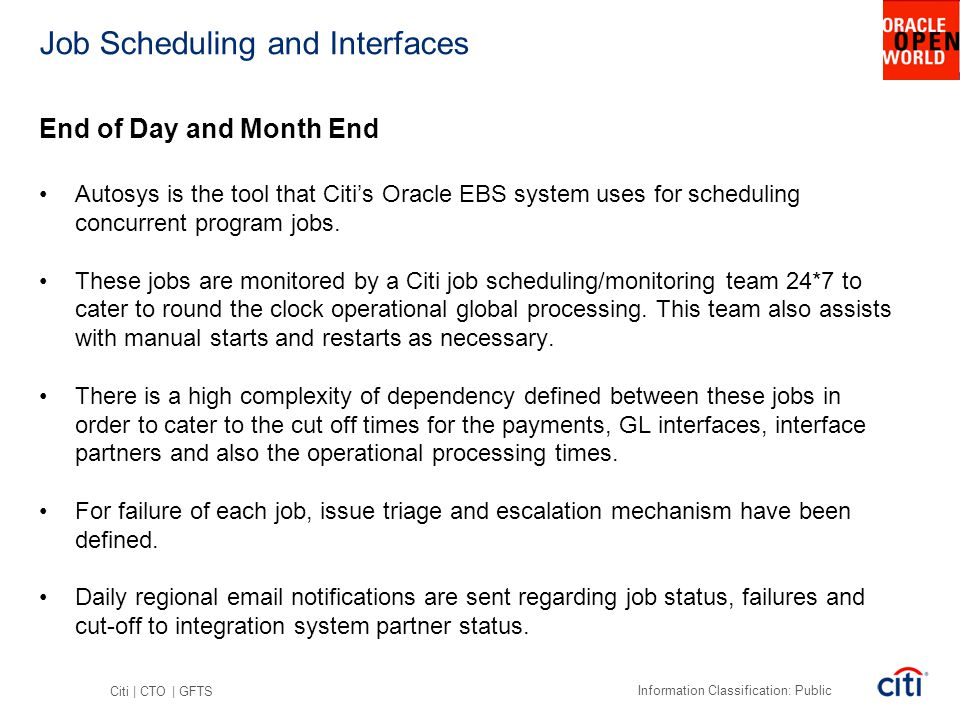 Citi | CTO | GFTS Information Classification: Public End of Day and Month End Autosys is the tool that Citi's Oracle EBS system uses for scheduling co