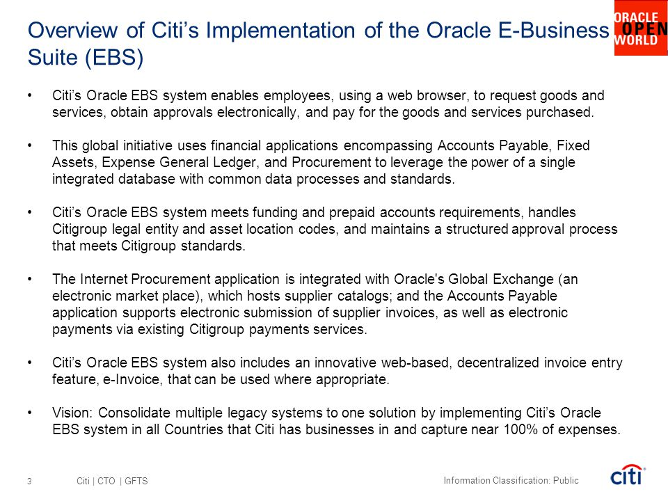 Citi | CTO | GFTS Information Classification: Public Overview of Citi's Implementation of the Oracle E-Business Suite (EBS) Citi's Oracle EBS system e