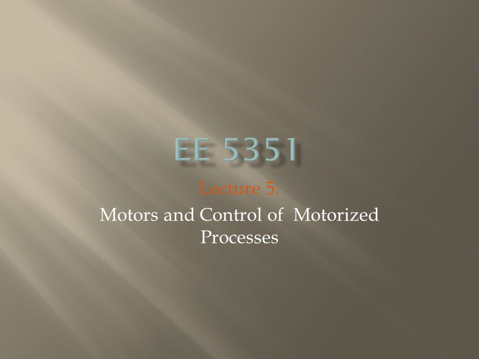 Lecture 5: Motors and Control of Motorized Processes