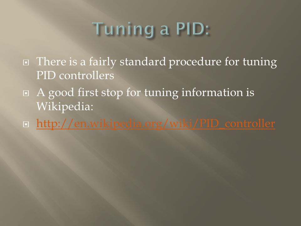  There is a fairly standard procedure for tuning PID controllers  A good first stop for tuning information is Wikipedia:  http://en.wikipedia.org/wiki/PID_controller http://en.wikipedia.org/wiki/PID_controller