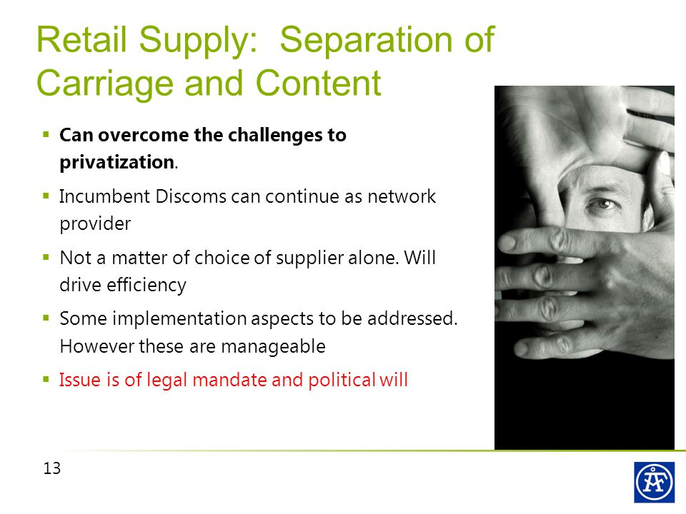 13 Retail Supply: Separation of Carriage and Content  Can overcome the challenges to privatization.