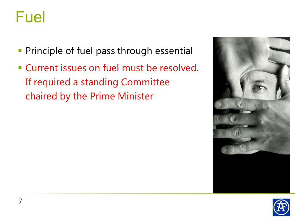 7 Fuel  Principle of fuel pass through essential  Current issues on fuel must be resolved.