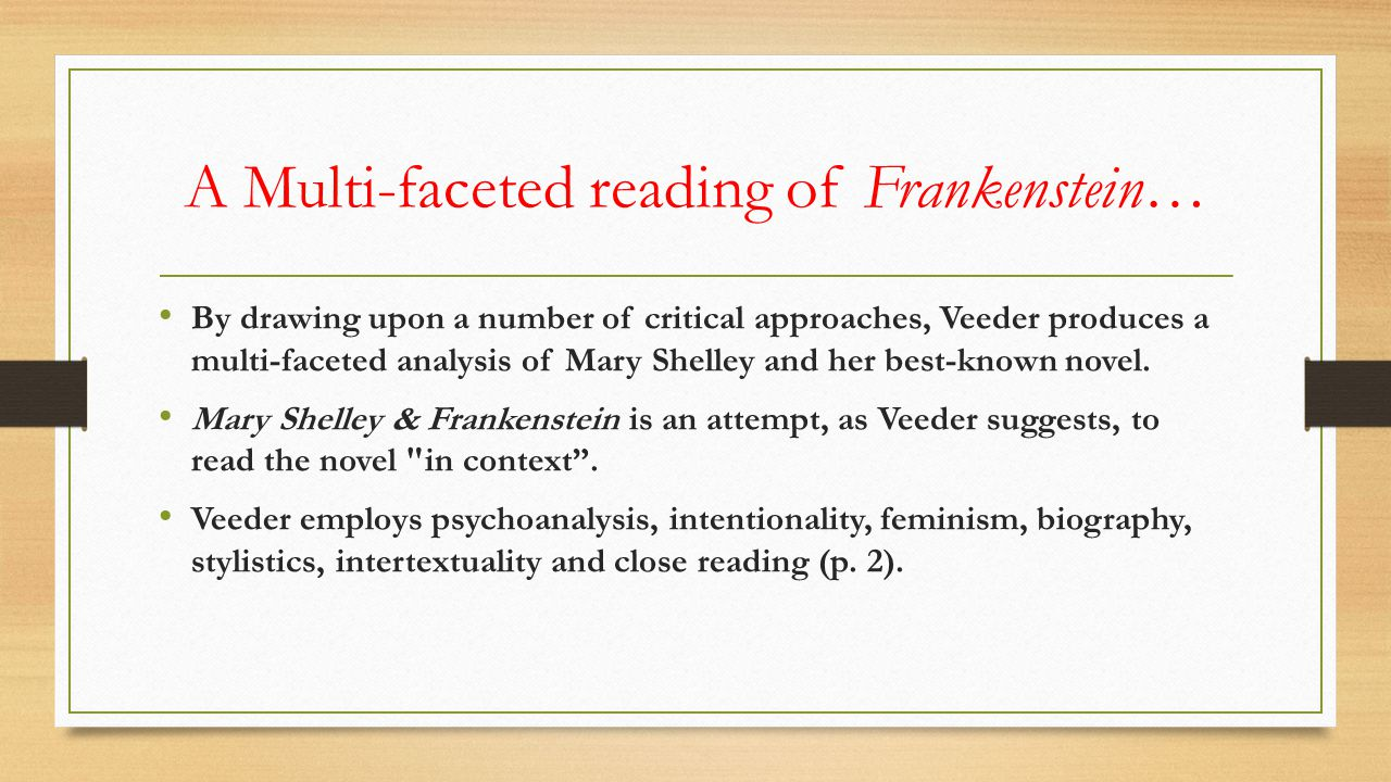 A Multi-faceted reading of Frankenstein… By drawing upon a number of critical approaches, Veeder produces a multi-faceted analysis of Mary Shelley and her best-known novel.