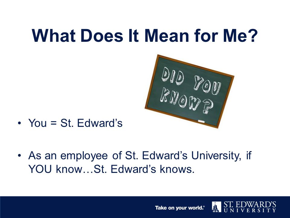 What Does It Mean for Me. You = St. Edward's As an employee of St.