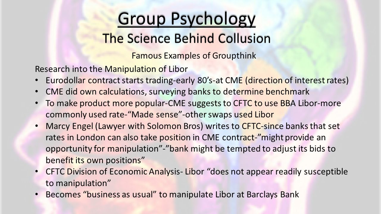 Group Psychology The Science Behind Collusion Famous Examples of Groupthink Research into the Manipulation of Libor Eurodollar contract starts trading
