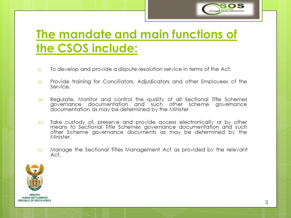 The mandate and main functions of the CSOS include: (i) To develop and provide a dispute resolution service in terms of the Act.