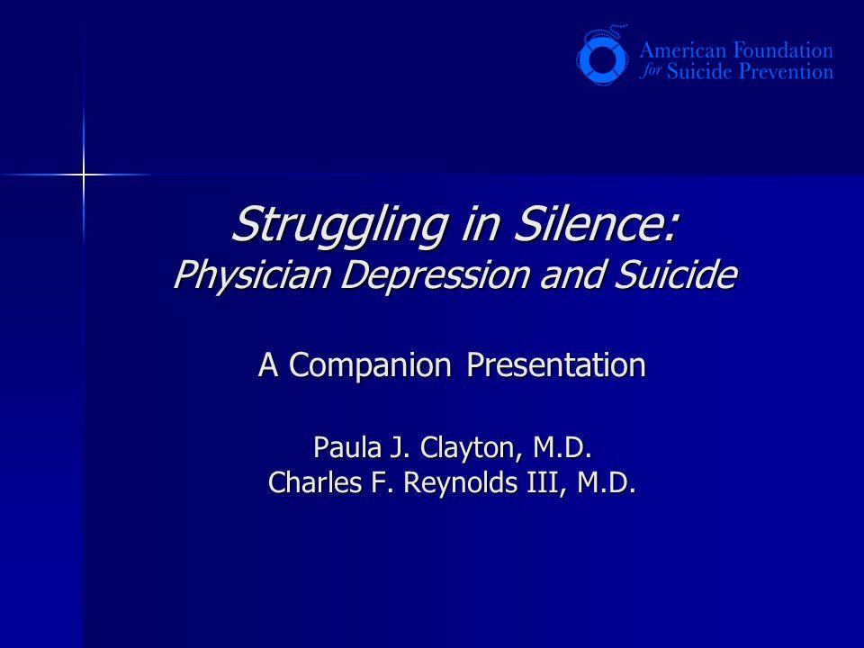 Struggling in Silence: Physician Depression and Suicide A Companion Presentation Paula J.