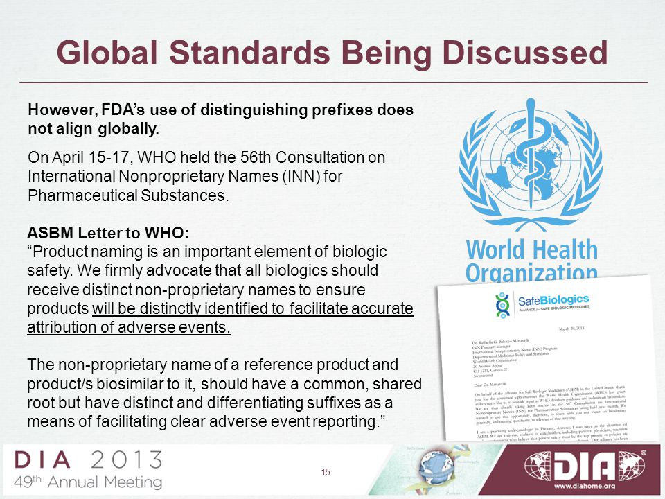 "Global Standards Being Discussed 15 ASBM Letter to WHO: ""Product naming is an important element of biologic safety. We firmly advocate that all biolog"