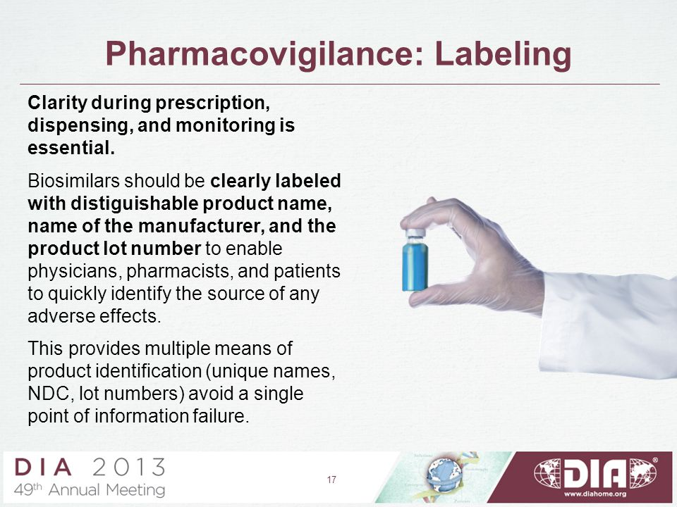 Pharmacovigilance: Labeling 17 Clarity during prescription, dispensing, and monitoring is essential. Biosimilars should be clearly labeled with distig