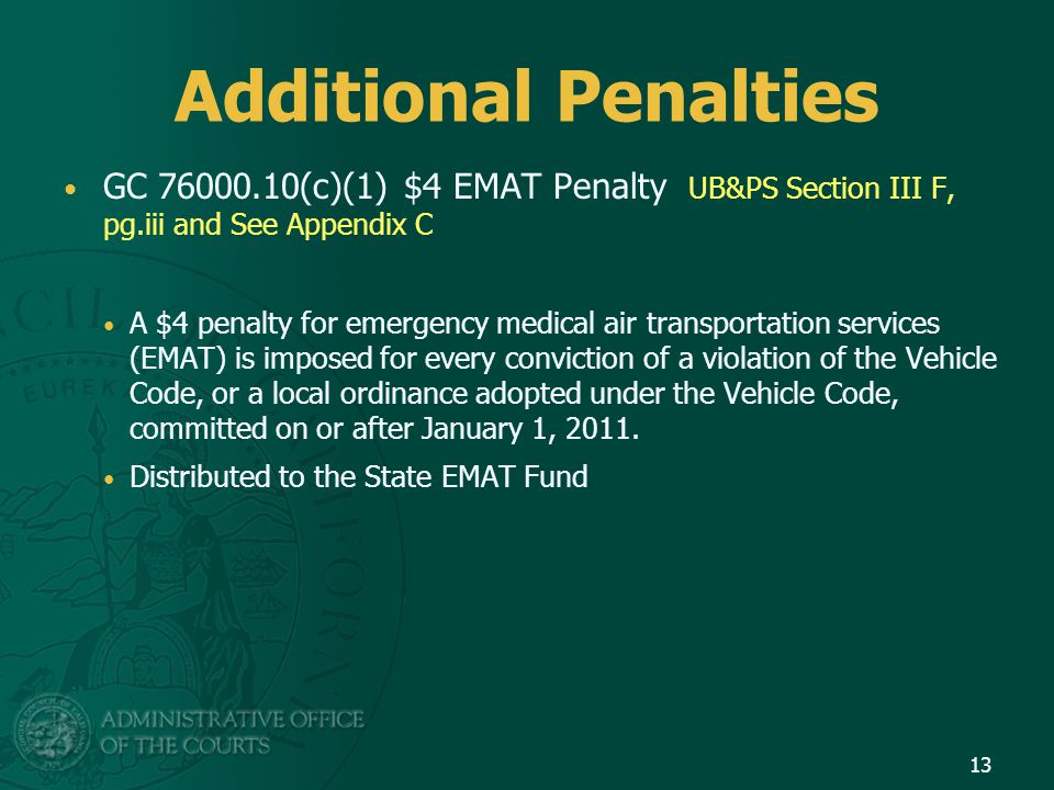 Additional Penalties GC 76000.10(c)(1) $4 EMAT Penalty UB&PS Section III F, pg.iii and See Appendix C A $4 penalty for emergency medical air transport