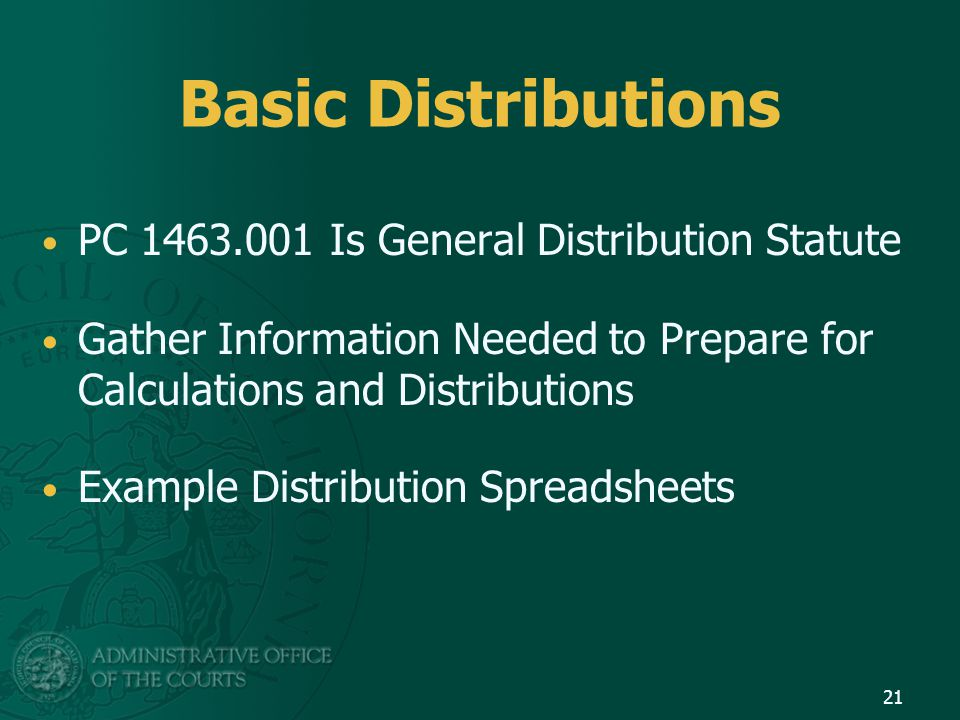 Basic Distributions PC 1463.001 Is General Distribution Statute Gather Information Needed to Prepare for Calculations and Distributions Example Distribution Spreadsheets 21