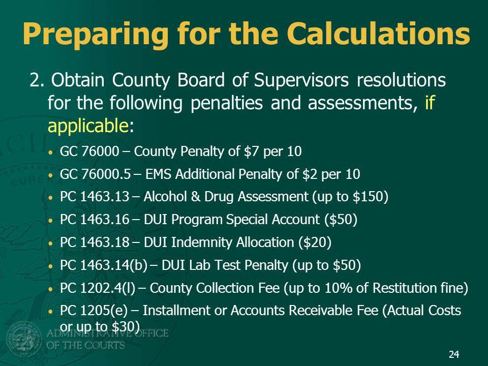 Preparing for the Calculations 2. Obtain County Board of Supervisors resolutions for the following penalties and assessments, if applicable: GC 76000