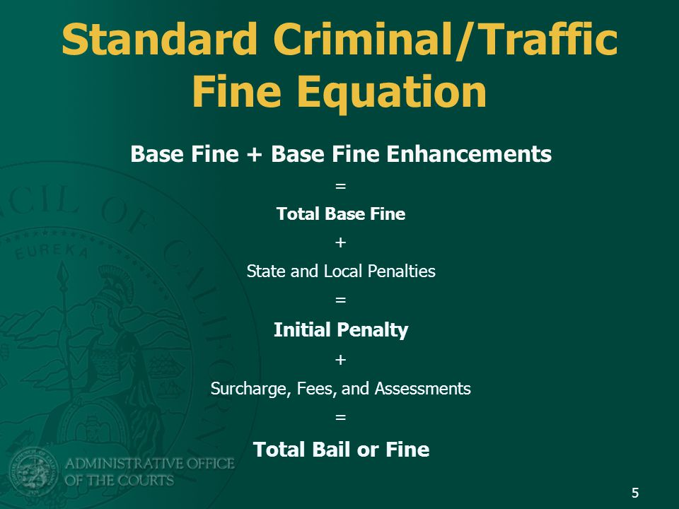 Base Fine or Base Bail The amount from which the additional penalties required by PC 1464; GC 70372, 76000, 76000.5, 76104.6, & 76104.7; and surcharge required by PC 1465.7 are calculated.
