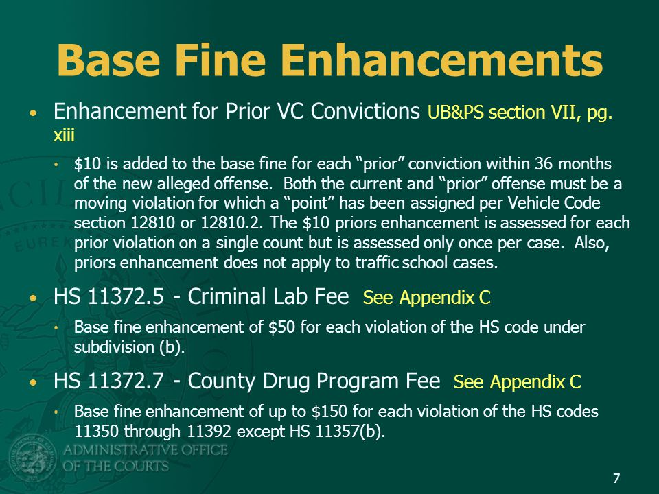 Standard Criminal/Traffic Fine Equation Base Fine + Base Fine Enhancements = Total Base Fine + State and Local Penalties = Initial Penalty + Surcharge, Fees, and Assessments = Total Bail or Fine 8